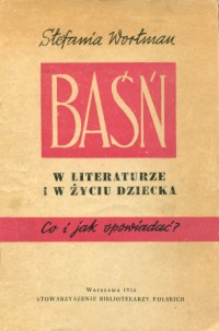 Okładka Baśń w literaturze i w życiu dziecka: co i jak opowiadać?