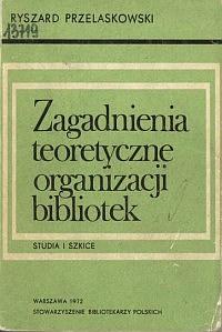 Okładka Zagadnienia teoretyczne organizacji bibliotek