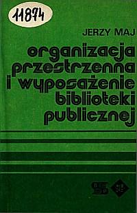 Okładka Organizacja przestrzenna i wyposażenie biblioteki publicznej