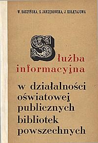 Okładka Służba informacyjna w działalności oświatowej publicznej bibliotek powszechnych