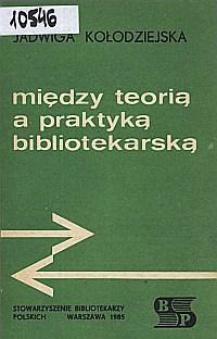 Okładka Między teorią a praktyką bibliotekarską