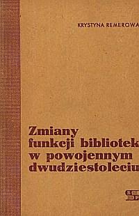 Okładka Zmiany funkcji bibliotek w powojennym dwudziestoleciu