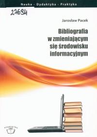 Okładka Bibliografia w zmieniającym się środowisku informacyjnym